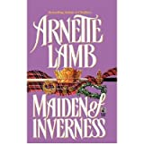 [Maiden of Inverness [ MAIDEN OF INVERNESS ] By Lamb, Arnette ( Author )Dec-24-2008 Paperback
