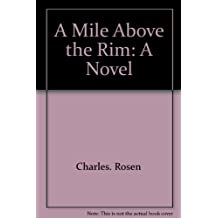A Mile Above the Rim: A Novel by Charles. Rosen