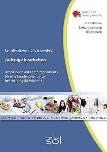 Lernfeld: Aufträge bearbeiten inkl. E-Book: Arbeitsbuch mit Lernarrangement für eine kundenorientierte Bearbeitungskompetenz (Unterricht-leicht-gemacht)