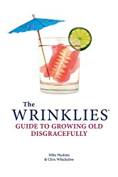Wrinklies Growing Old Disgracefully: A Guide to Staying Wild at Heart