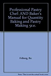 Professional Pastry Chef: AND Baker's Manual for Quantity Baking and Pastry Making 5r.e.
