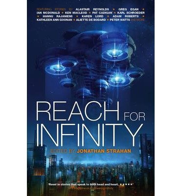 [(Reach For Infinity)] [ By (author) Alastair Reynolds, By (author) Ken MacLeod, By (author) Karen Lord, Edited by Jonathan Strahan ] [June, 2014]