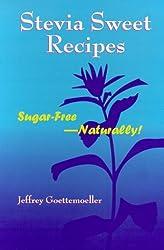 Stevia Sweet Recipes: Sugar Free - Naturally! by Jeffrey Goettemoeller (1998-09-01)