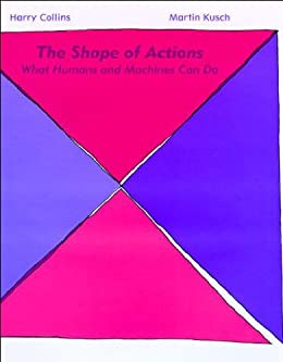 The Shape of Actions: What Humans and Machines Can Do (MIT Press) by [Collins, Harry, Kusch, Martin]