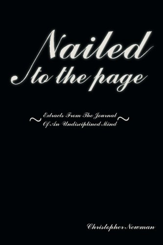 Nailed to the Page: Extracts from the Journal of an Undisciplined Mind