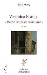 Veronica Franco Ma vie brisée de courtisane