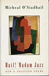 Hail Madam Jazz: New and Selected Poems by Micheal O'Siadhail (1993-09-01)
