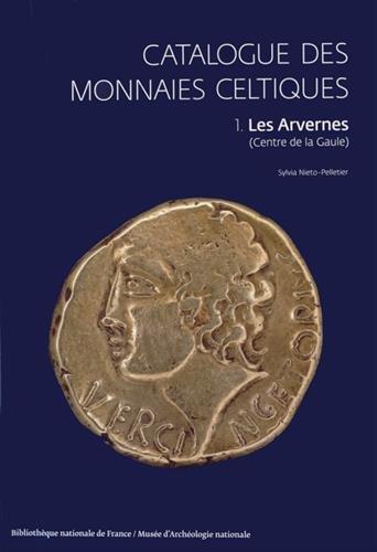 Catalogue des monnaies celtiques : Volume 1, Les Arvernes (centre de la Gaule)