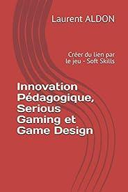 Innovation Pédagogique, Serious Gaming et Game Design: Créer du lien par le jeu - Soft Skills