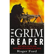 The Grim Reaper : Machine-Guns and Machine-Gunners in Action by Roger Ford (1997-02-21)