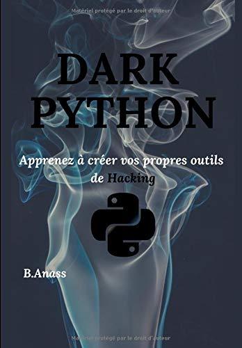 DARK PYTHON: Apprenez à créer vos propres outils de Hacking