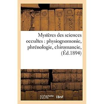Mystères des sciences occultes : physiognomonie, phrénologie, chiromancie, (Éd.1894)