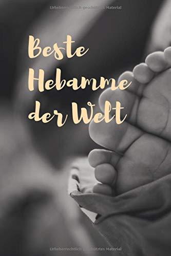 Beste Hebamme der Welt: Geschenk Notizbuch für Hebammen in einer Hebammenpraxis, Klinik, Geburtshaus, Krankenhaus - Dieses Journal ist perfekt für ... Geburten - 120 Seiten, punktiert, Softcover