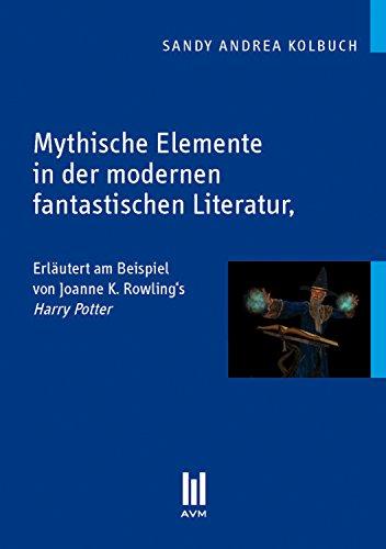 Mythische Elemente in der modernen fantastischen Literatur: erläutert am Beispiel von Joanne K. Rowling´s Harry Potter