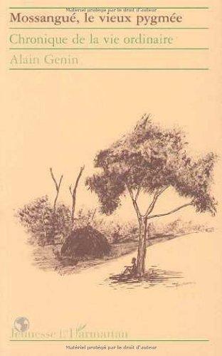 Mossangué, le vieux pygmée: Chronique de la vie ordinaire par Alain Génin