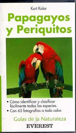 Papagayos y periquitos (Guías de la naturaleza de bolsillo) por Kolar  Kurt
