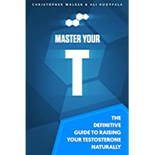 Master Your T: The Definitive Guide to Raising Your Testosterone Naturally (English Edition)