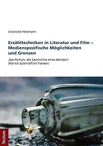 """Erzähltechniken in Literatur und Film - Medienspezifische Möglichkeiten und Grenzen: """"Das Parfum. Die Geschichte eines Mörders"""" (Patrick Süskind/Tom Tykwer)"""