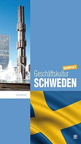 Geschäftskultur Schweden kompakt: Wie Sie mit schwedischen Geschäftspartnern, Kollegen und Mitarbeitern erfolgreich zusammenarbeiten (Geschäftskultur kompakt)