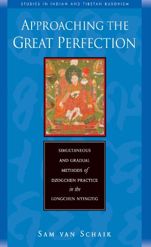 Approaching the Great Perfection: Simultaneous and Gradual Methods of Dzogchen Practice in the Longchen Nyingtig (Studies in Indian and Tibetan Buddhism) por Sam van Schaik