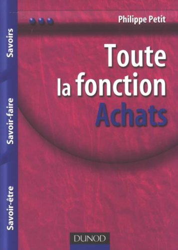 Toute la fonction Achats : Savoirs, Savoir-faire, Savoir-être par Philippe Petit