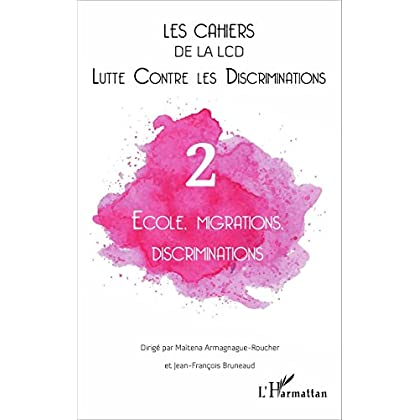 École, migrations, discriminations (Les cahiers de la LCD (Lutte Contre les Discriminations))