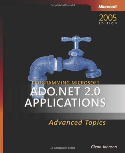 Programming ADO.NET 2.0 Applications: Advanced Topics 1st (first) Edition by Johnson, Glenn published by MICROSOFT PRESS (2005)