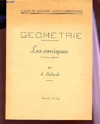 GEOMETRIE - LES CONIQUES - CLasse de Mathématiques élémentaires. par DELTOMBE A.