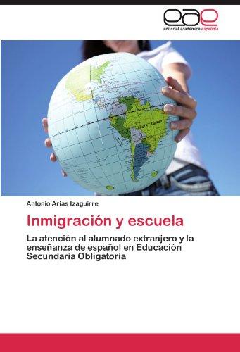 Inmigración y escuela: La atención al alumnado extranjero y la enseñanza de español en Educación Secundaria Obligatoria por Antonio Arias Izaguirre