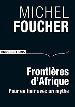 Frontières dAfrique. Pour en finir avec un mythe (Sciences politiques et relations internationales)