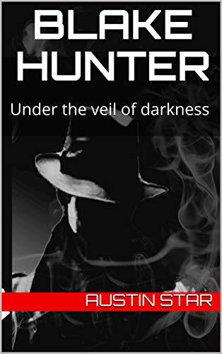 Blake Hunter: Under the veil of darkness (English Edition)
