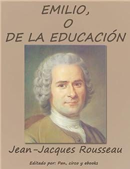 Emilio, o De la educación de [Rousseau, Jean-Jacques]