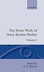 The Prose Works of Percy Bysshe Shelley: Volume I: Vol 1