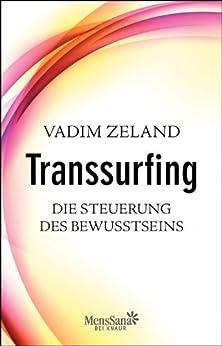 Transsurfing – Die Steuerung des Bewusstseins von [Zeland, Vadim]