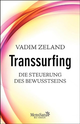 Transsurfing – Die Steuerung des Bewusstseins (German Edition)