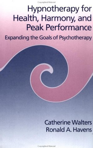 Hypnotherapy For Health, Harmony, And Peak Performance: Expanding The Goals Of Psychotherapy by Catherine Walters (1999-08-05)
