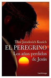 El Peregrino. Los años perdidos de Jesús par  Thor Jurodovich Kostich