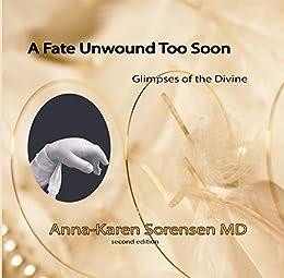 A Fate Unwound Too Soon: Glimpses of the Divine (The Angelic Premie Book 1) (English Edition) par [Sorensen, Anna-Karen]