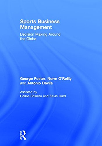 Sports business management : decision making around the globe / George Foster, Norm O'Reilly and Antonio Dávila | Foster, George (1948-)