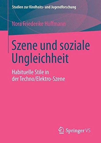 Szene und soziale Ungleichheit: Habituelle Stile in der Techno/Elektro-Szene (Studien zur Kindheits- und Jugendforschung)