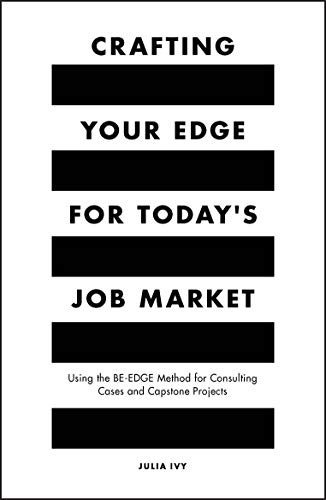 Crafting Your Edge for Today's Job Market: Using the BE-EDGE Method for Consulting Cases and Capstone Projects (English Edition)