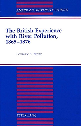 The British Experience with River Pollution, 1865-1876 (American University Studies, Series 9: History)