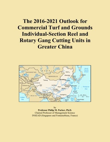 The 2016-2021 Outlook for Commercial Turf and Grounds Individual-Section Reel and Rotary Gang Cutting Units in Greater China -