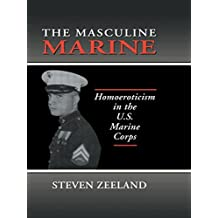 The Masculine Marine: Homoeroticism in the US Marine Corps (Haworth Gay & Lesbian Studies)