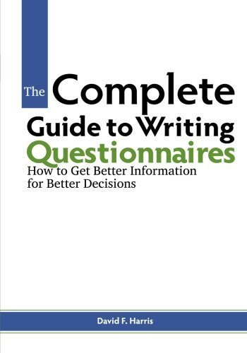 The Complete Guide to Writing Questionnaires: How to Get Better Information for Better Decisions by David F. Harris (2014-04-30)