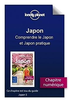 Japon - Comprendre le Japon et Japon pratique de [LONELY PLANET]