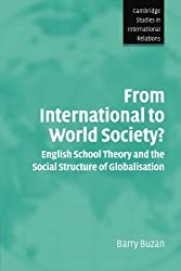 From International to World Society?: English School Theory and the Social Structure of Globalisation (Cambridge Studies in International Relations)