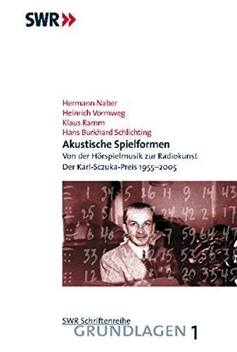 Akustische Spielformen: Von der Hörspielmusik zur Radiokunst (SWR Schriftenreihe - Grundlagen)