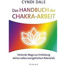 Das Handbuch der Chakra-Arbeit: Heilende Wege zur Entfaltung deines vollen energetischen Potenzials