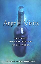 Angels' Visits: An Inquiry into the Mystery of Zinfandel by David Darlington (1991-02-02)